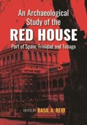 An Archaeological Study of the Red House, Port of Spain, Trinidad and Tobago