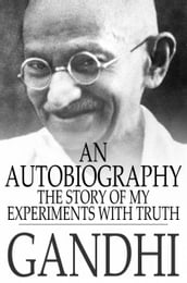 An Autobiography: The Story of My Experiments With Truth