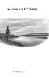 An Essay On Fly Fishing
