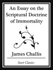 An Essay on the Scriptural Doctrine of Immortality (Start Classics)