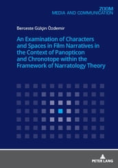An Examination of Characters and Spaces in Film Narratives in the Context of Panopticon and Chronotope within the Framework of Narratology Theory