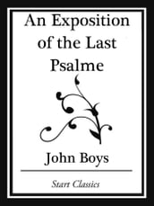 An Exposition of the Last Psalme (Start Classics)
