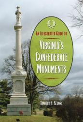 An Illustrated Guide to Virginia s Confederate Monuments