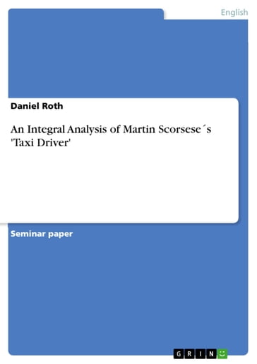 An Integral Analysis of Martin Scorseses 'Taxi Driver'