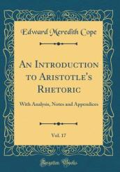 An Introduction to Aristotle s Rhetoric, Vol. 17