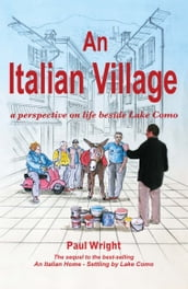 An Italian Village: a perspective on life beside Lake Como (Italian Trilogy Series Volume Two)