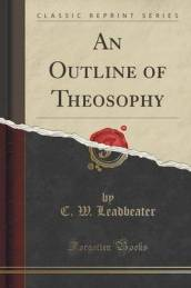 An Outline of Theosophy (Classic Reprint)