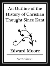 An Outline of the History of Christian Thought Since Kant (Start Classics)