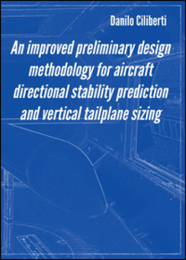 An improved preliminary design methodology for aircraft directional stability prediction and vertical tailplane sizing - Danilo Ciliberti |