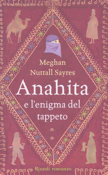 Anahita e l'enigma del tappeto - Meghan Nuttall Sayres  