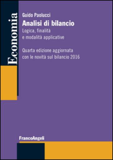 Analisi di bilancio. Logica, finalità e modalità applicative. Aggiornata con le novità bilancio 2016 - Guido Paolucci pdf epub