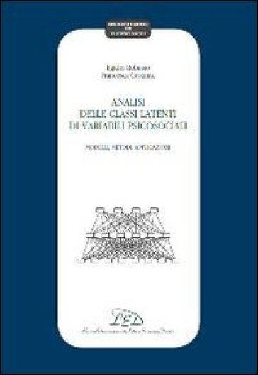 Analisi delle classi latenti di variabili psicosociali. Modelli, metodi, applicazioni - Egidio Robusto |