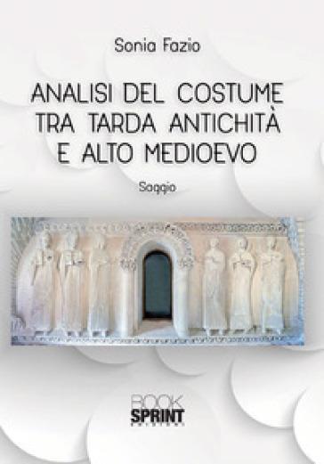 Analisi del costume tra tarda antichità e alto medioevo - Sonia Fazio pdf epub