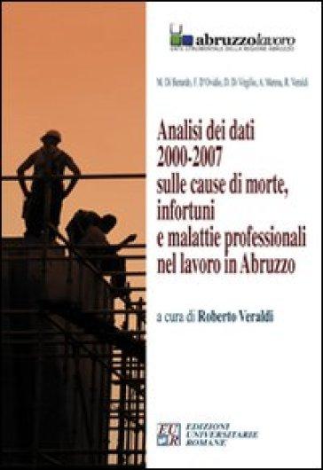 Analisi dei dati 2000-2007 sulle cause di morte, infortuni e malattie professionali nel lavoro in Abruzzo. CD-ROM - R. Veraldi | Rochesterscifianimecon.com