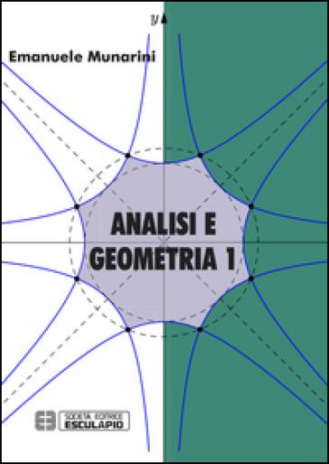 Analisi e geometria. 1. - Emanuele Munarini |