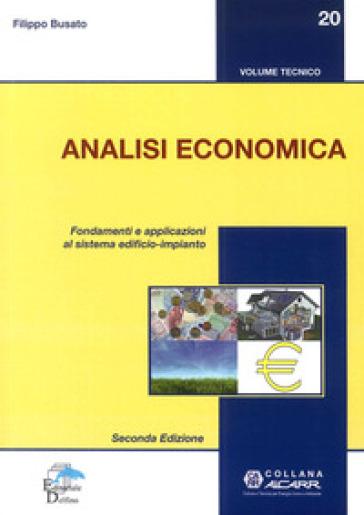Analisi economica. Fondamenti e applicazioni al sistema edificio-impianto - Filippo Busato | Thecosgala.com