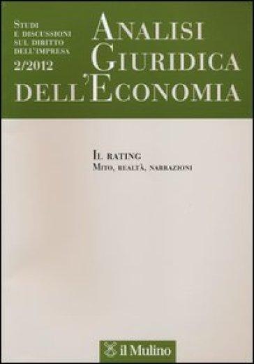 Analisi giuridica dell'economia (2012). 2.Il rating. Mito, realtà, narrazioni