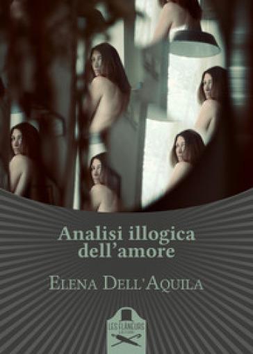 Analisi illogica dell'amore - Elena Dell'Aquila pdf epub