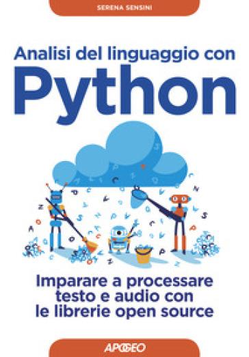 Analisi del linguaggio con Python. Imparare a processare testo e audio con le librerie open source. Con Contenuto digitale per download - Serena Sensini |