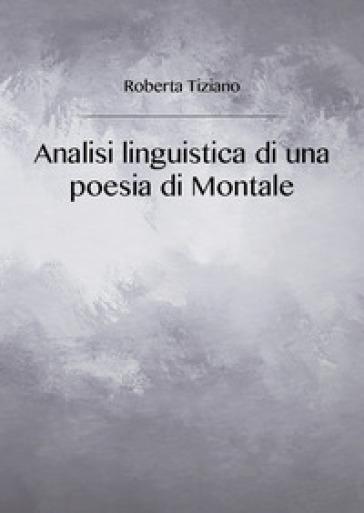 Analisi linguistica di una poesia di Montale - Roberta Tiziano |