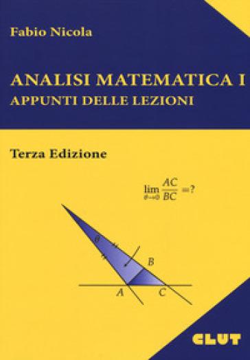 Analisi matematica 1. Appunti delle lezioni - Nicola Fabio |