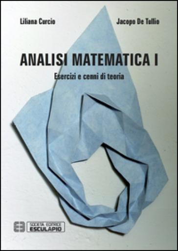 Analisi matematica 1. Esercizi e cenni di teoria - Liliana Curcio |
