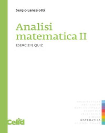 Analisi matematica 2. Esercizi e quiz - Sergio Lancelotti | Jonathanterrington.com