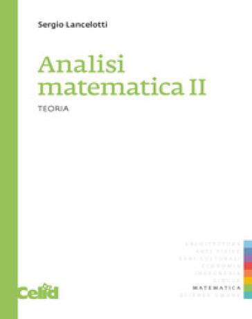 Analisi matematica 2. Teoria - Sergio Lancelotti  