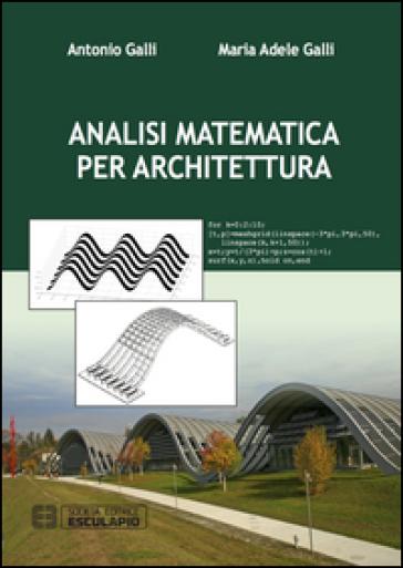 Analisi matematica per architettura - Antonio Galli |
