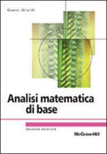 Analisi matematica di base - Gianni Gilardi |