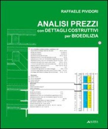 Analisi dei prezzi con dettagli costruttivi per bioedilizia. Con CD-ROM - Raffaele Pividori | Thecosgala.com