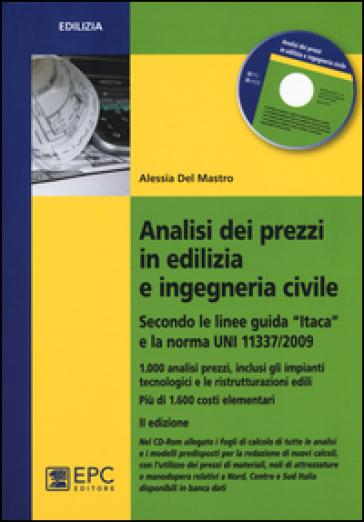 Analisi dei prezzi in edilizia e ingegneria civile. Secondo le linee guida «Itaca» e la norma UNI 11337/2009. Con CD-ROM - Alessia Del Mastro |
