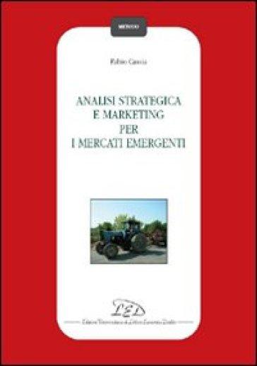 Analisi strategica e marketing per i mercati emergenti - Fabio Cassia | Thecosgala.com