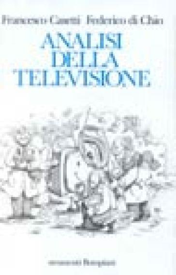 Analisi della televisione. Strumenti, metodi e pratiche di ricerca - Francesco Casetti |
