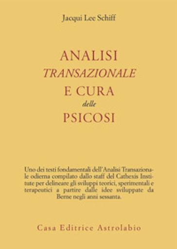 Analisi transazionale e cura delle psicosi - Lee Schiff Jacqui  