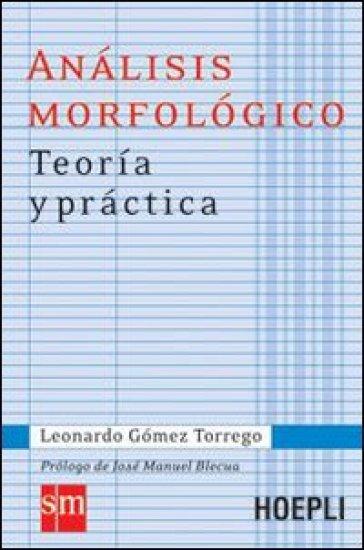 Analisis morfologico. Teoria y practica - Leonardo Gomez Torrego | Rochesterscifianimecon.com
