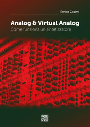 Analog & virtual analog. Come funziona un sintetizzatore - Enrico Cosimi |