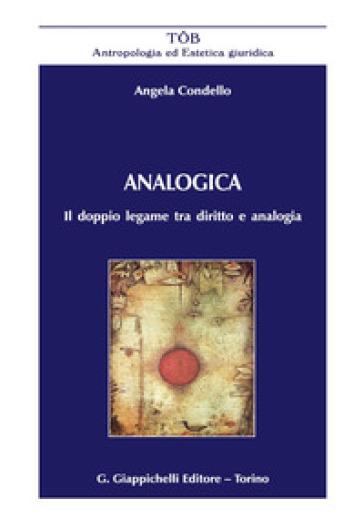 Analogica. Il doppio legame tra diritto e analogia - Angela Condello   Rochesterscifianimecon.com