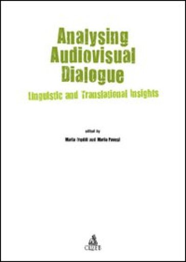 Analysing audiovisual dialogue. Linguistic and translational insights - Maria Pavesi |