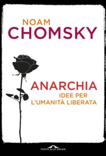 Anarchia. Idee per l'umanità liberata - Noam Chomsky   Rochesterscifianimecon.com