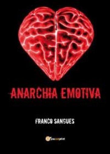 Anarchia emotiva - Franco Sangues   Kritjur.org