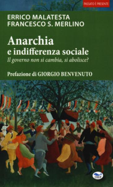 Anarchia e indifferenza sociale. Il governo non si cambia, si abolisce? - Enrico Malatesta |