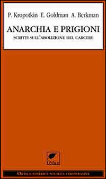 Anarchia e prigioni. Scritti sull'abolizione del carcere - Petr A. Kropotkin |