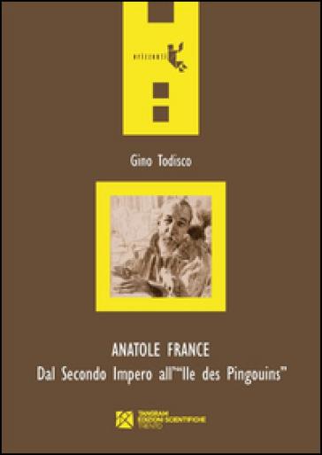 Anatole France. Dal secondo impero all'Ile des Pingouins - Gino Todisco pdf epub