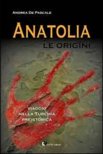 Anatolia. Le origini - Andrea De Pascale  
