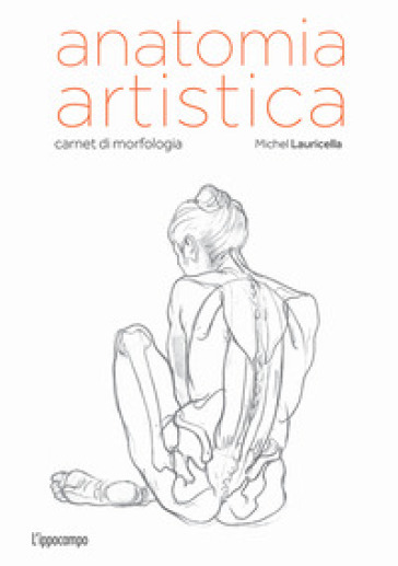 Anatomia artistica. Carnet di morfologia - Michel Lauricella pdf epub