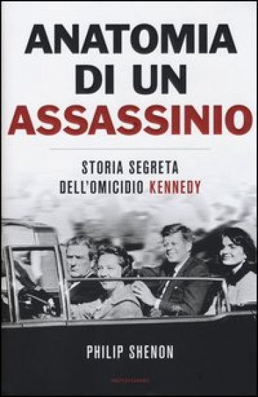 Anatomia di un assassinio. Storia segreta dell'omicidio Kennedy