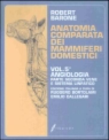 Anatomia comparata dei mammiferi domestici. 5.Vene e sistema linfatico - Robert Barone  