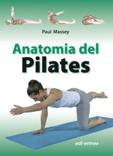 Anatomia del pilates - Paul Massey |