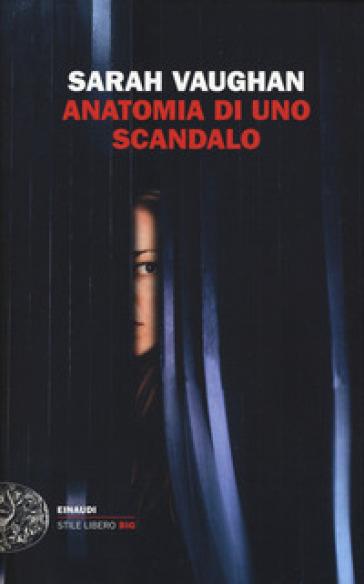 Anatomia di uno scandalo - Sarah Vaughan |